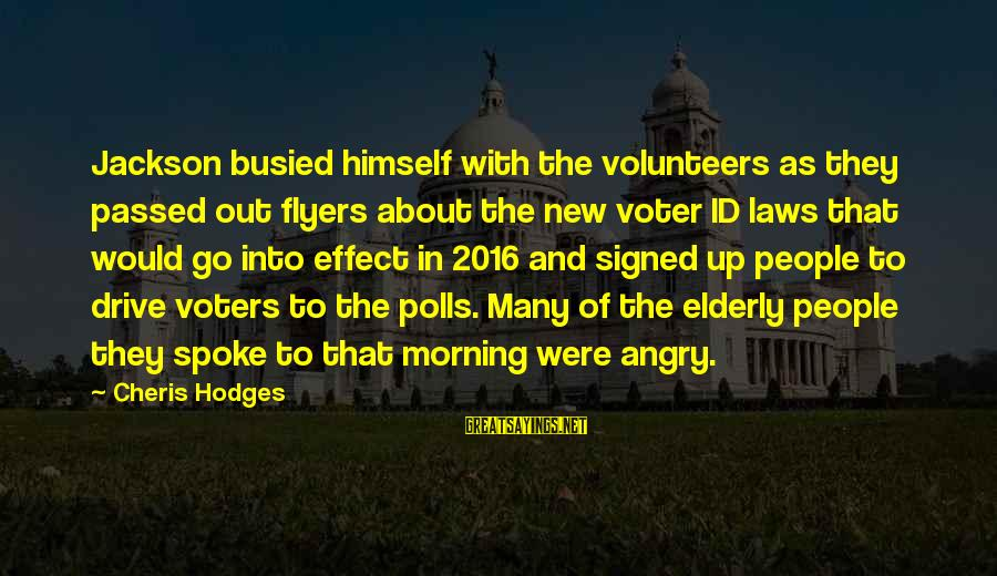 Volunteers Sayings By Cheris Hodges: Jackson busied himself with the volunteers as they passed out flyers about the new voter