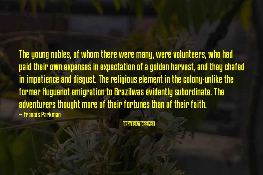 Volunteers Sayings By Francis Parkman: The young nobles, of whom there were many, were volunteers, who had paid their own