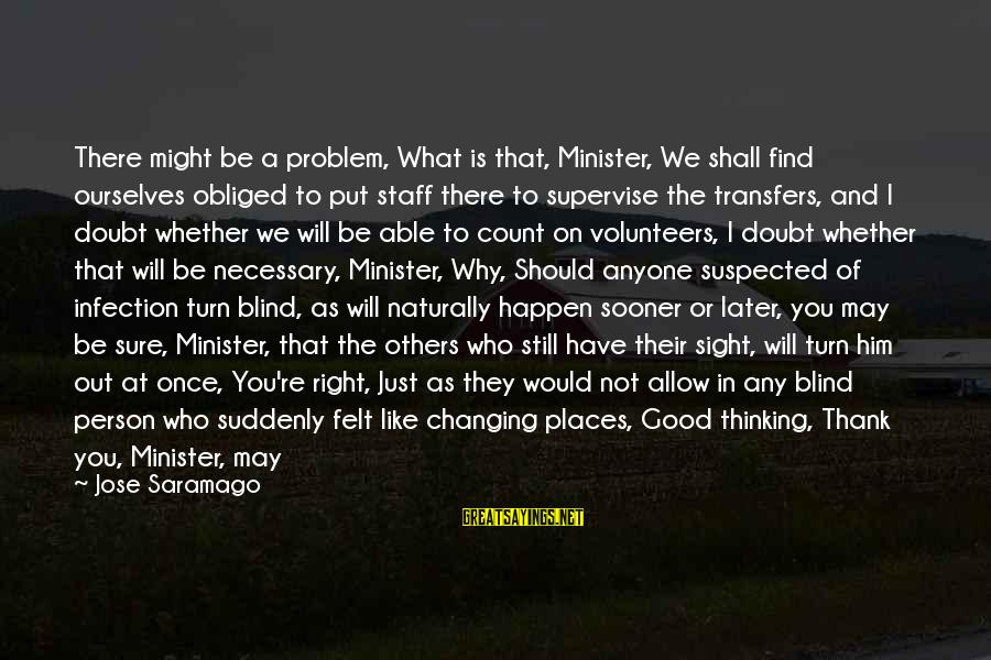 Volunteers Sayings By Jose Saramago: There might be a problem, What is that, Minister, We shall find ourselves obliged to