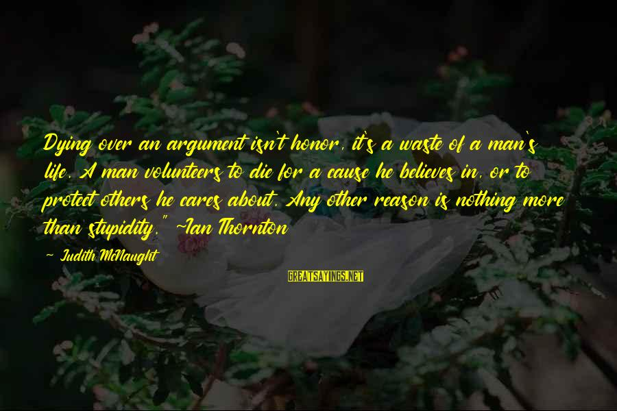 Volunteers Sayings By Judith McNaught: Dying over an argument isn't honor, it's a waste of a man's life. A man