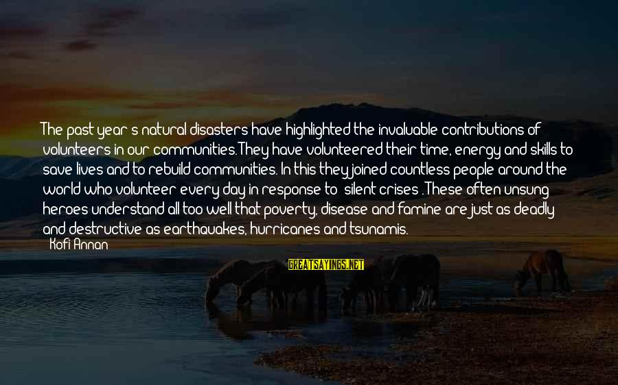 Volunteers Sayings By Kofi Annan: The past year's natural disasters have highlighted the invaluable contributions of volunteers in our communities.