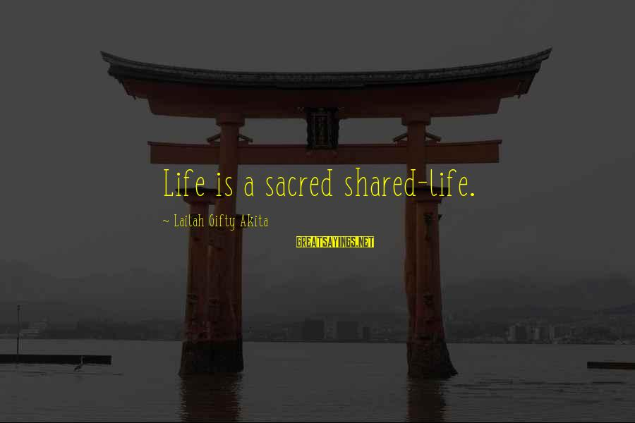 Volunteers Sayings By Lailah Gifty Akita: Life is a sacred shared-life.