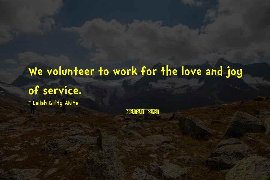 Volunteers Sayings By Lailah Gifty Akita: We volunteer to work for the love and joy of service.