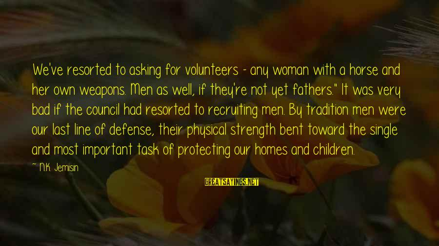 Volunteers Sayings By N.K. Jemisin: We've resorted to asking for volunteers - any woman with a horse and her own