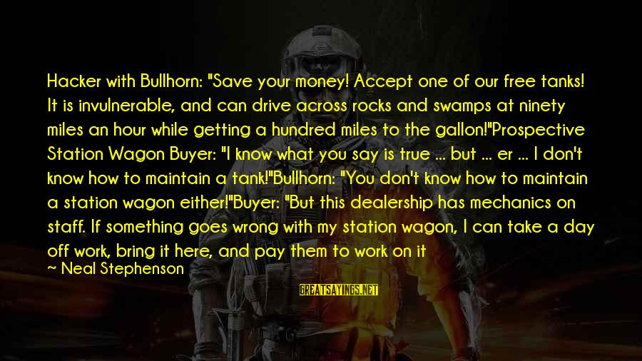 """Volunteers Sayings By Neal Stephenson: Hacker with Bullhorn: """"Save your money! Accept one of our free tanks! It is invulnerable,"""