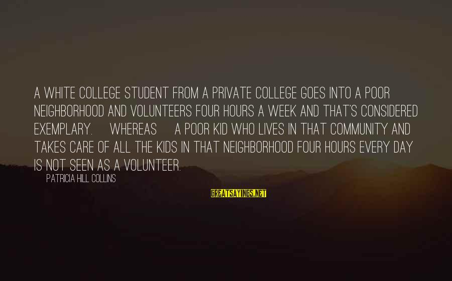Volunteers Sayings By Patricia Hill Collins: A white college student from a private college goes into a poor neighborhood and volunteers