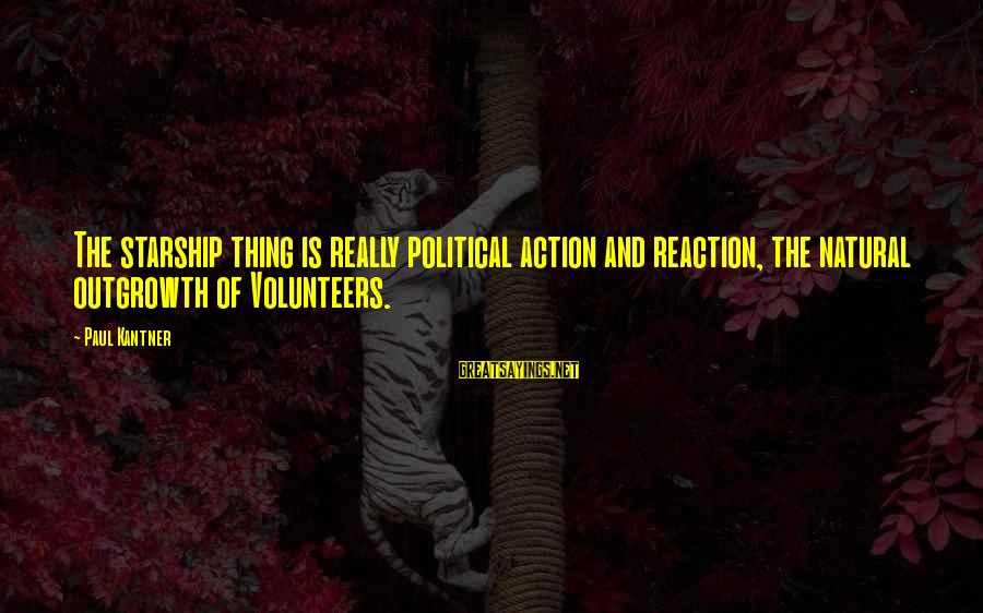 Volunteers Sayings By Paul Kantner: The starship thing is really political action and reaction, the natural outgrowth of Volunteers.