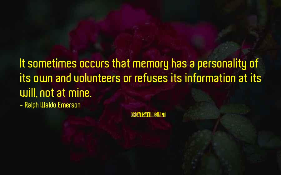 Volunteers Sayings By Ralph Waldo Emerson: It sometimes occurs that memory has a personality of its own and volunteers or refuses