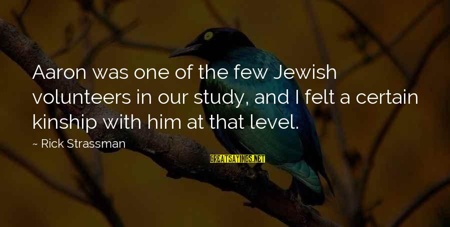 Volunteers Sayings By Rick Strassman: Aaron was one of the few Jewish volunteers in our study, and I felt a