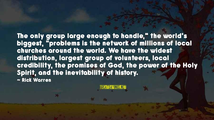 """Volunteers Sayings By Rick Warren: The only group large enough to handle,"""" the world's biggest, """"problems is the network of"""