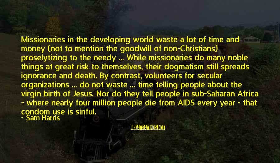Volunteers Sayings By Sam Harris: Missionaries in the developing world waste a lot of time and money (not to mention