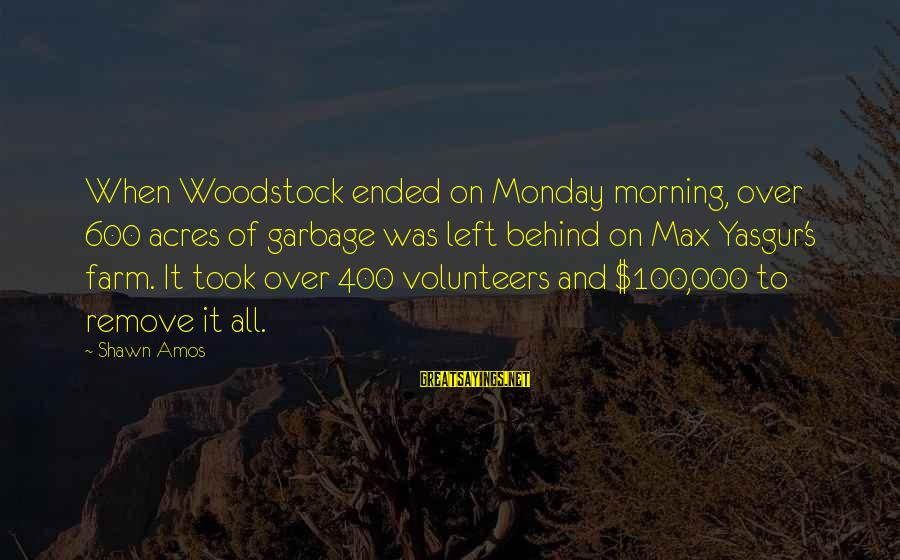 Volunteers Sayings By Shawn Amos: When Woodstock ended on Monday morning, over 600 acres of garbage was left behind on