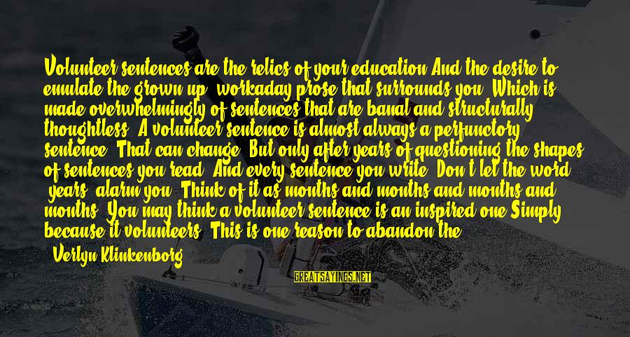 Volunteers Sayings By Verlyn Klinkenborg: Volunteer sentences are the relics of your education And the desire to emulate the grown-up,
