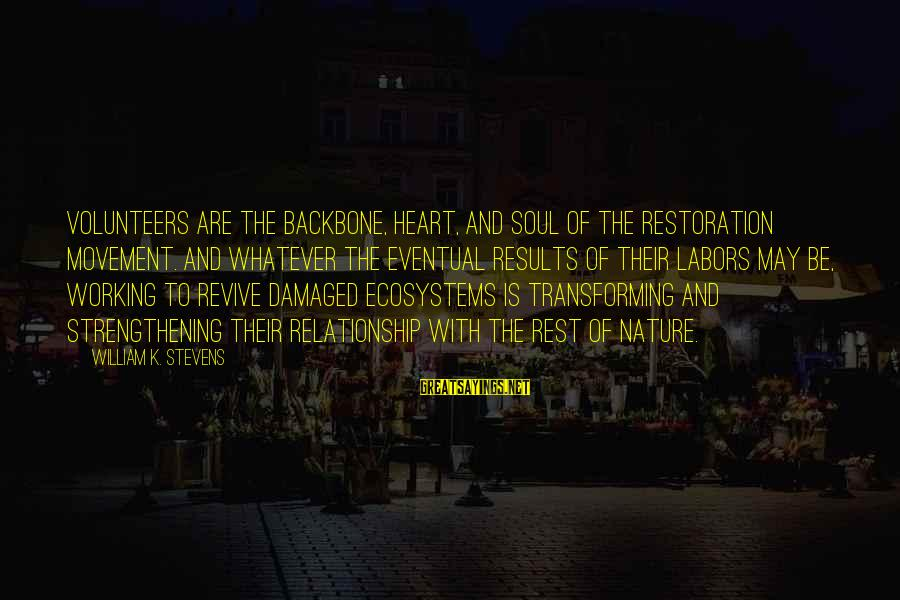 Volunteers Sayings By William K. Stevens: Volunteers are the backbone, heart, and soul of the restoration movement. And whatever the eventual