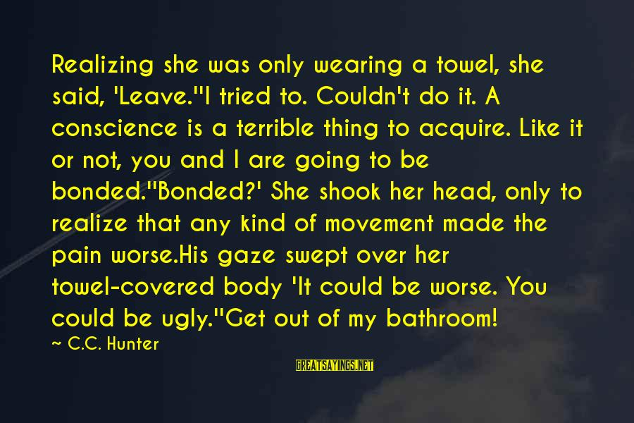Voluto Sayings By C.C. Hunter: Realizing she was only wearing a towel, she said, 'Leave.''I tried to. Couldn't do it.