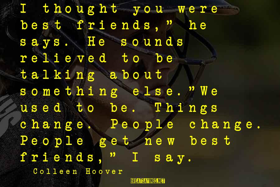 """Voluto Sayings By Colleen Hoover: I thought you were best friends,"""" he says. He sounds relieved to be talking about"""