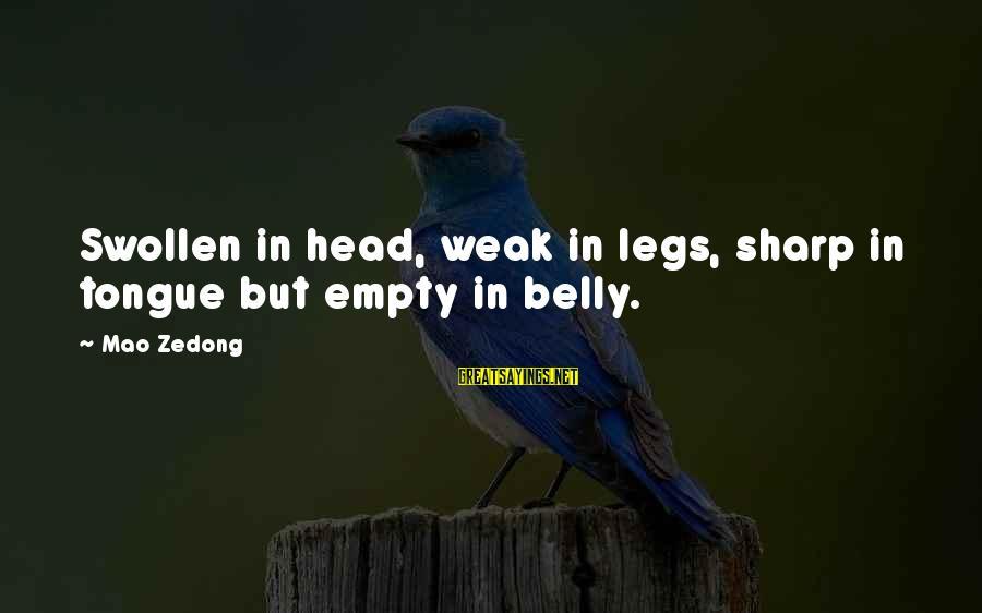 Voluto Sayings By Mao Zedong: Swollen in head, weak in legs, sharp in tongue but empty in belly.