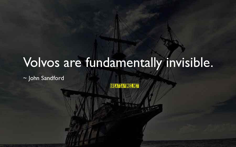 Volvos Sayings By John Sandford: Volvos are fundamentally invisible.