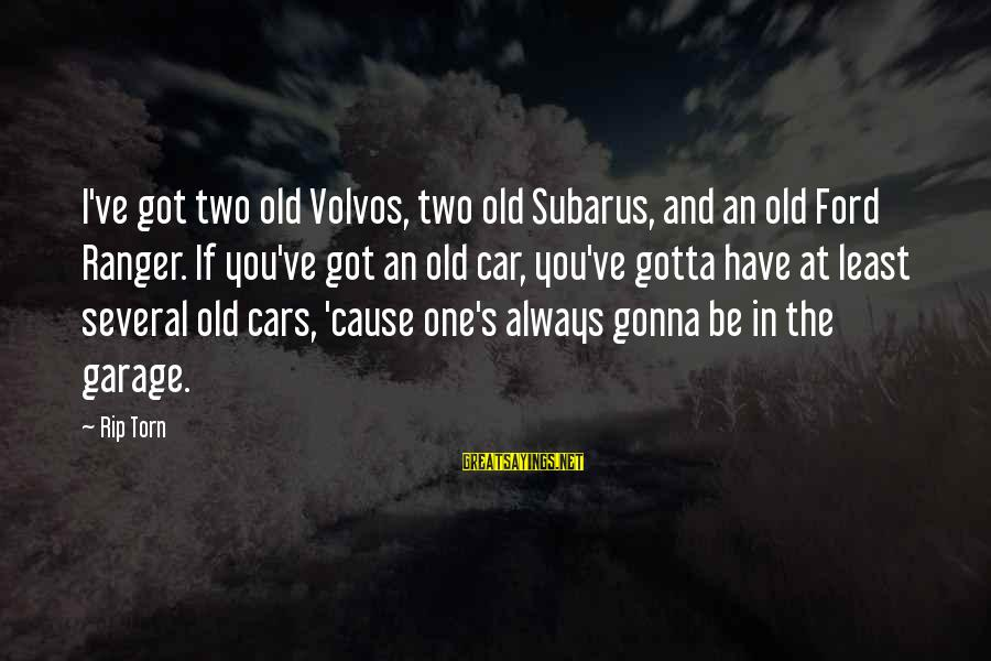 Volvos Sayings By Rip Torn: I've got two old Volvos, two old Subarus, and an old Ford Ranger. If you've