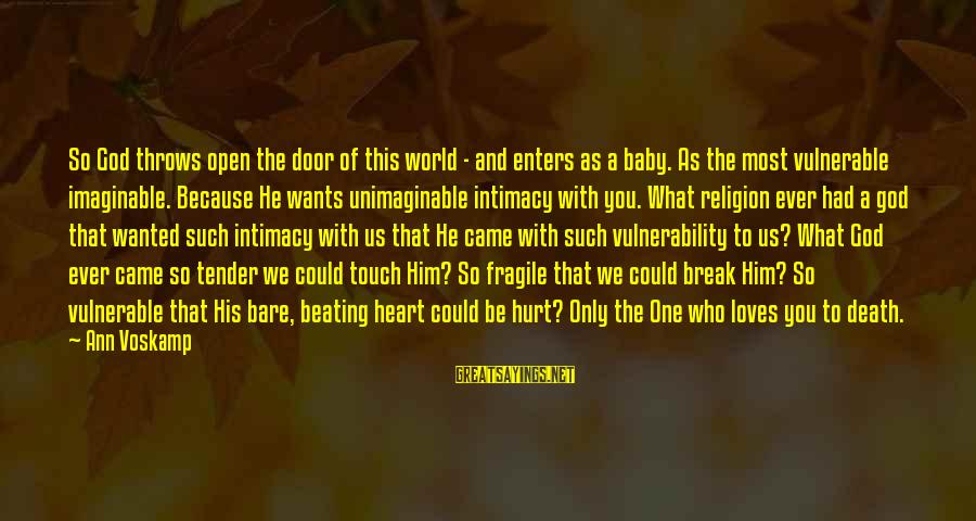 Voskamp Sayings By Ann Voskamp: So God throws open the door of this world - and enters as a baby.