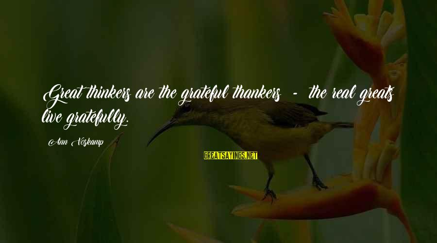 Voskamp Sayings By Ann Voskamp: Great thinkers are the grateful thankers - the real greats live gratefully.