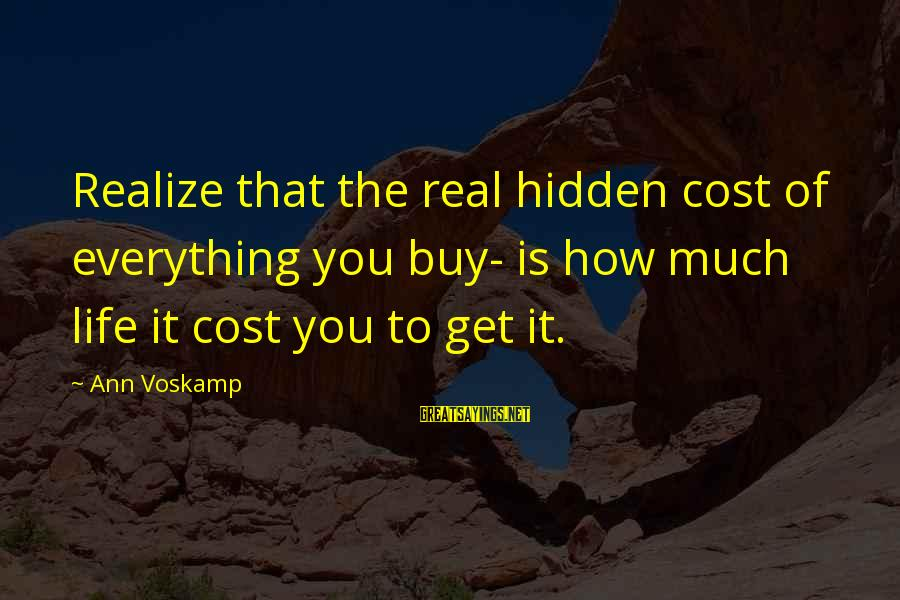 Voskamp Sayings By Ann Voskamp: Realize that the real hidden cost of everything you buy- is how much life it