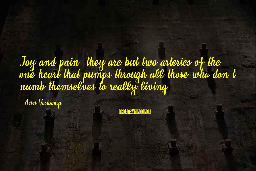 Voskamp Sayings By Ann Voskamp: Joy and pain, they are but two arteries of the one heart that pumps through