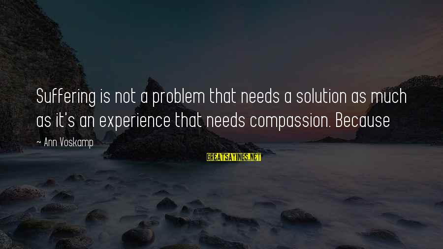 Voskamp Sayings By Ann Voskamp: Suffering is not a problem that needs a solution as much as it's an experience