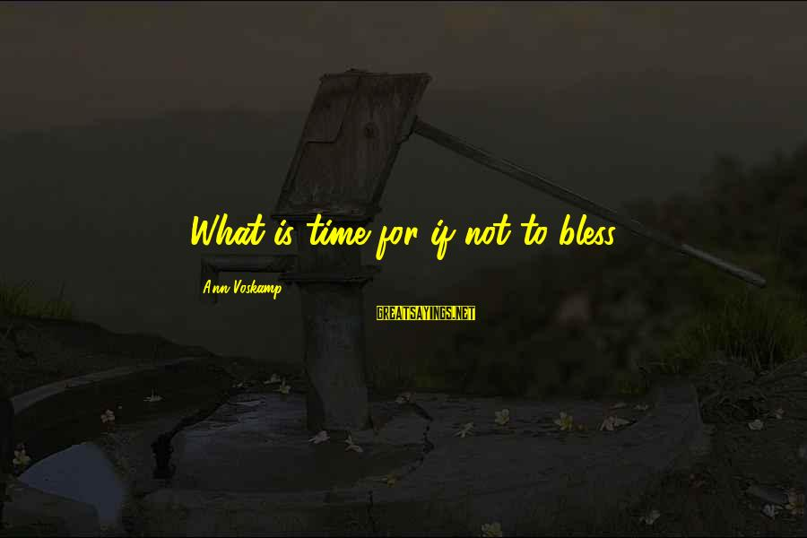 Voskamp Sayings By Ann Voskamp: What is time for if not to bless?
