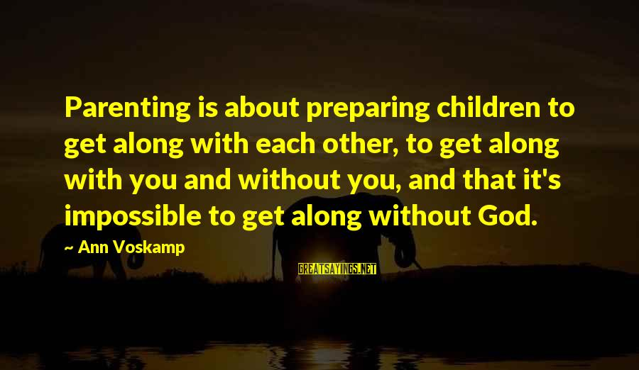 Voskamp Sayings By Ann Voskamp: Parenting is about preparing children to get along with each other, to get along with