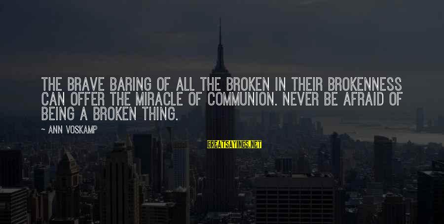 Voskamp Sayings By Ann Voskamp: The brave baring of all the broken in their brokenness can offer the miracle of