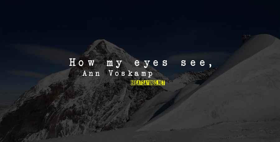 Voskamp Sayings By Ann Voskamp: How my eyes see, perspective, is my key to enter into His gates. I can