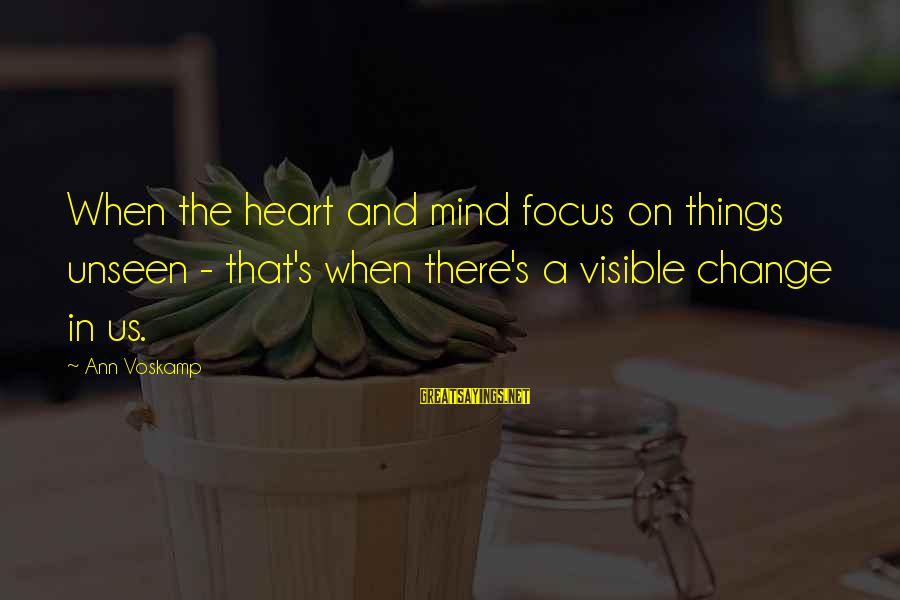 Voskamp Sayings By Ann Voskamp: When the heart and mind focus on things unseen - that's when there's a visible