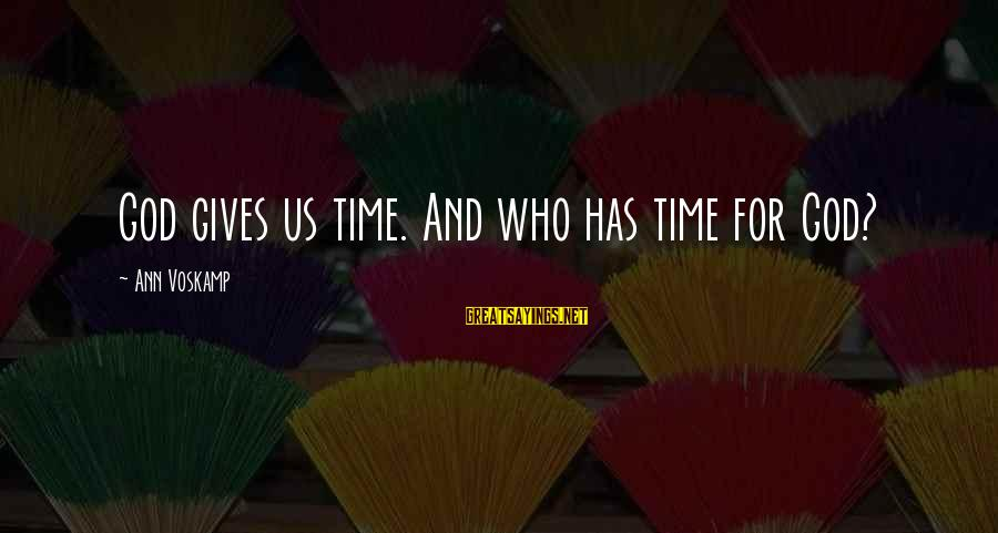 Voskamp Sayings By Ann Voskamp: God gives us time. And who has time for God?