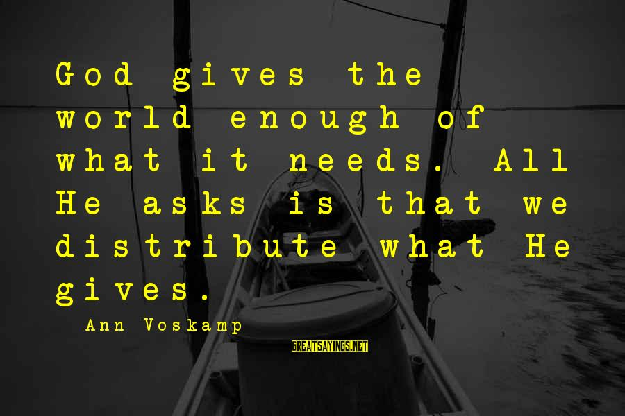 Voskamp Sayings By Ann Voskamp: God gives the world enough of what it needs. All He asks is that we
