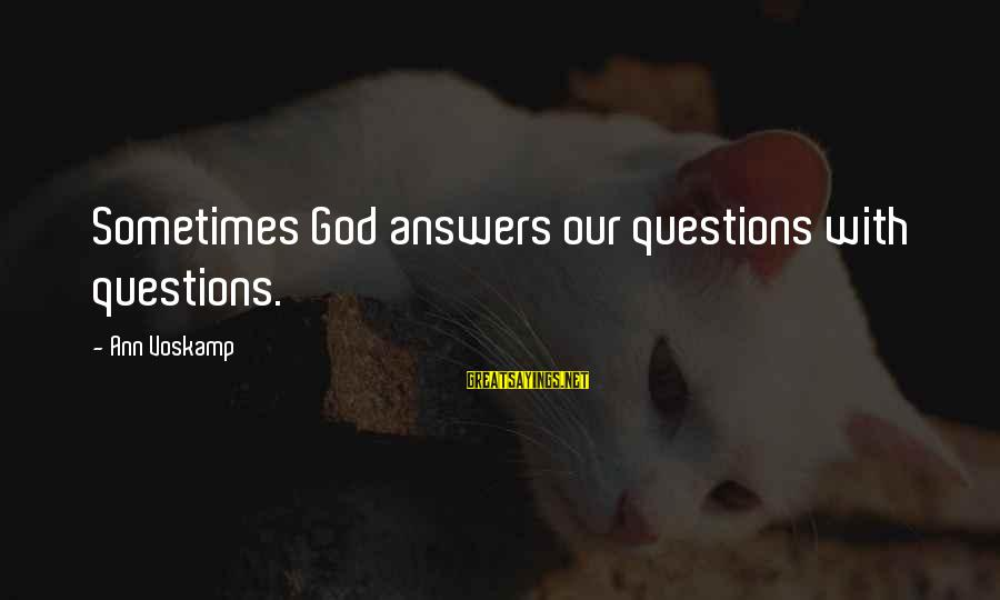 Voskamp Sayings By Ann Voskamp: Sometimes God answers our questions with questions.