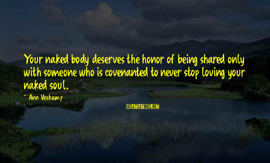 Voskamp Sayings By Ann Voskamp: Your naked body deserves the honor of being shared only with someone who is covenanted