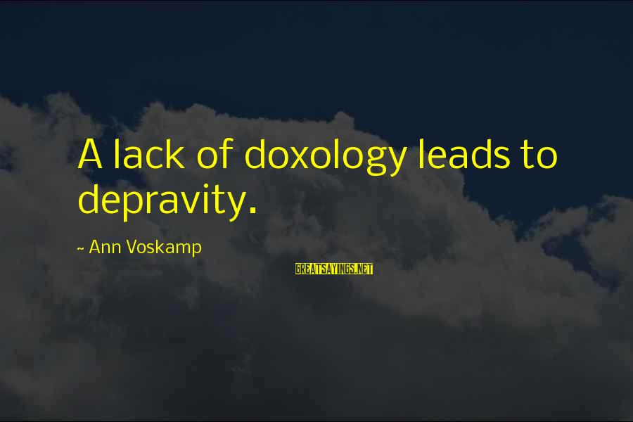 Voskamp Sayings By Ann Voskamp: A lack of doxology leads to depravity.