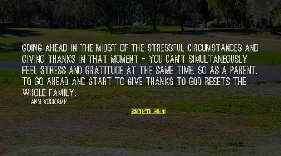 Voskamp Sayings By Ann Voskamp: Going ahead in the midst of the stressful circumstances and giving thanks in that moment