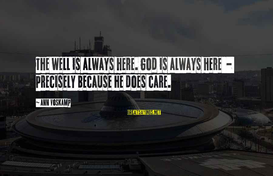 Voskamp Sayings By Ann Voskamp: The well is always here. God is always here - precisely because He does care.