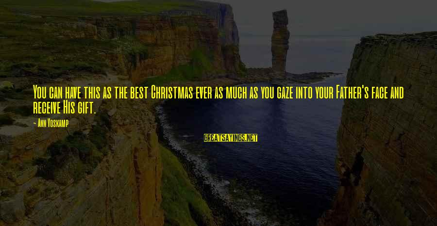 Voskamp Sayings By Ann Voskamp: You can have this as the best Christmas ever as much as you gaze into