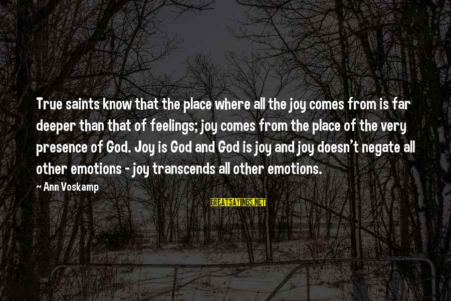 Voskamp Sayings By Ann Voskamp: True saints know that the place where all the joy comes from is far deeper