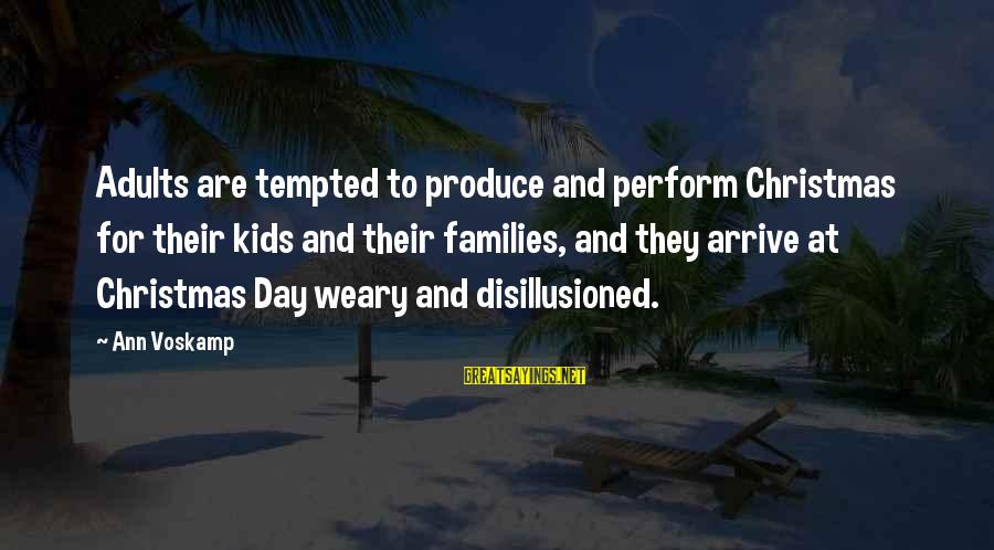 Voskamp Sayings By Ann Voskamp: Adults are tempted to produce and perform Christmas for their kids and their families, and