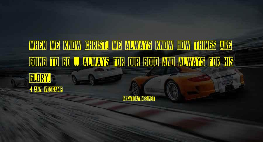 Voskamp Sayings By Ann Voskamp: When we know Christ, we always know how things are going to go ... always
