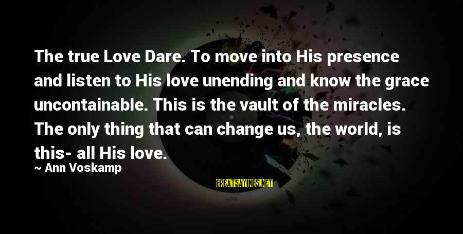 Voskamp Sayings By Ann Voskamp: The true Love Dare. To move into His presence and listen to His love unending