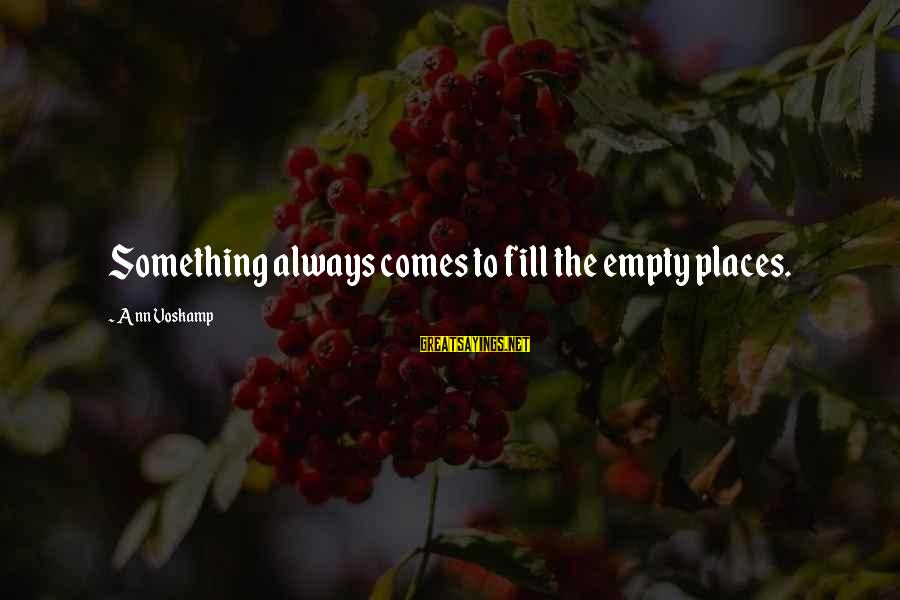Voskamp Sayings By Ann Voskamp: Something always comes to fill the empty places.