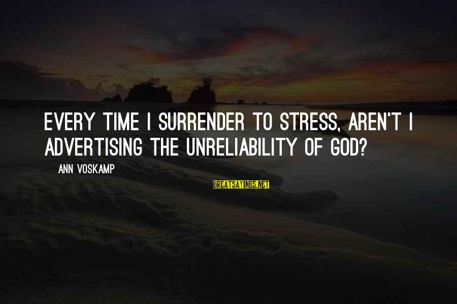 Voskamp Sayings By Ann Voskamp: Every time I surrender to stress, aren't I advertising the unreliability of God?