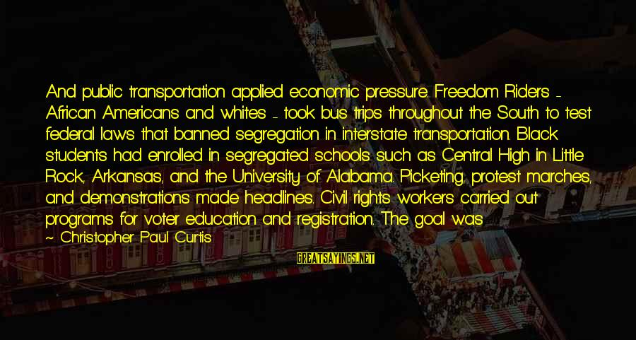 Voter Education Sayings By Christopher Paul Curtis: And public transportation applied economic pressure. Freedom Riders - African Americans and whites - took