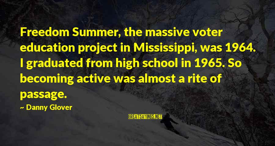 Voter Education Sayings By Danny Glover: Freedom Summer, the massive voter education project in Mississippi, was 1964. I graduated from high