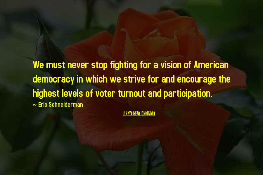 Voter Participation Sayings By Eric Schneiderman: We must never stop fighting for a vision of American democracy in which we strive